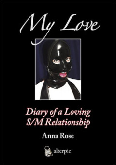 My Love: Diary of a Loving S/M Relationship